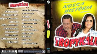FORROZÃO TROPYKÁLIA CD- NOSSA HISTÓRIA (2019) EXCLUSIVO