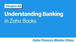 Understanding Banking in Zoho Books   Bank Reconciliation   Chapter 9 - Zoho Finance Masterclass