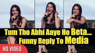 Tum Tho Abhi Aaye Ho Beta... Anushka Sharma Funny Reply To Reporter | First Ever Meet With Media