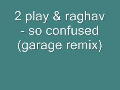 2 play & raghav - so confused (garage remix)