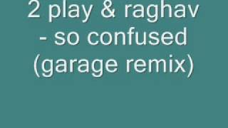 2 play & raghav - so confused (garage remix)