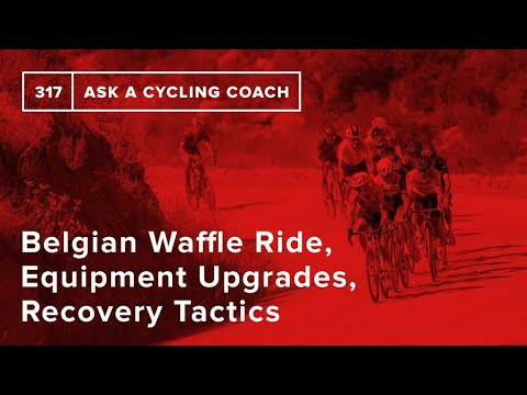 Download Belgian Waffle Ride, Equipment Upgrades, Recovery Tactics and More  – Ask a Cycling Coach 317