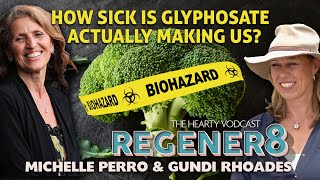 REGENER8   the hearty vodcast   How sick is G L Y P H O S A T E actually making us