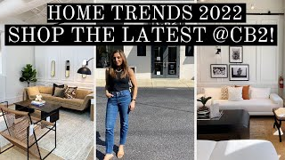 HOME TRENDS 2022 | SHOP WITH US AT CB2 | WHAT'S NEW 2021/22 | MODERN HOME DECOR