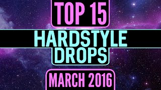 Top 15 Hardstyle Drops (March 2016)