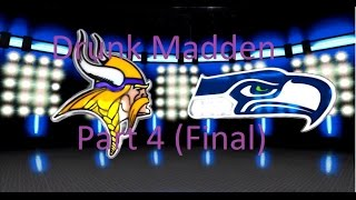 Drunk Madden - Seahawks vs Vikings - 4th Quarter