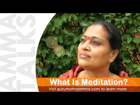 What Is Meditation? - Gurumatha Amma