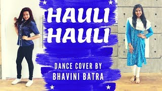Hauli Hauli - De De Pyaar De | Dance Choreography by Bhavini | Neha Kakkar | Rakulpreet | Ajay Devgn