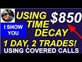 SEE HOW I USE TIME DECAY writing short term covered calls - $850 profit 1 day