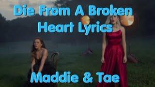 Die From A Broken Heart By Maddie & Tae Lyrics