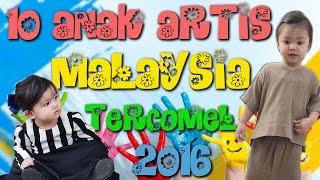 10 Anak Artis Malaysia TERCOMEL 2016 | 10TER