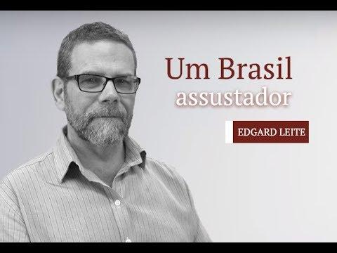 Dois minutos com Edgard Leite: Brasil assustador
