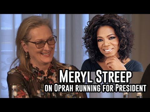 Meryl Streep on Oprah Winfrey running for president