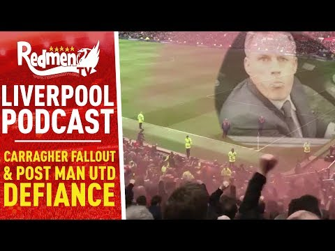 CARRAGHER FALLOUT & POST-MAN UTD DEFIANCE | LIVERPOOL FC VIDEO PODCAST