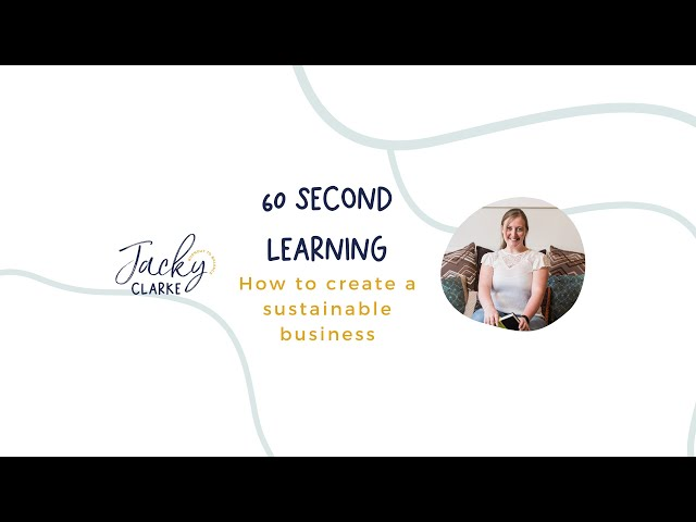 60 Second Learning -  How to create  a sustainable business