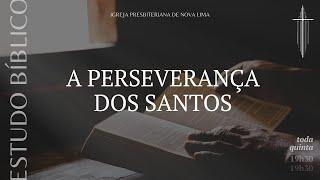 Estudo Bíblico: A perseverança dos santos pt. 2 | IPNL | 18062020