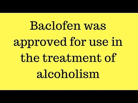 Baclofen was approved for use in the treatment of alcoholism