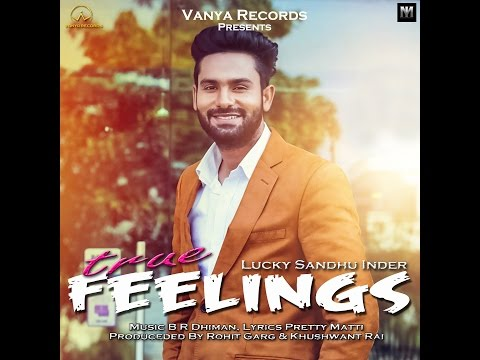 TRUE FEELINGS | LUCKY SANDHU INDER | LATEST PUNJABI SONG 2017 | BR DHIMANA |