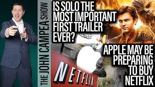 Netflix About To Be Bought By Apple? Solo Trailer Importance - The John Campea Show