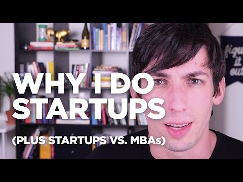 Why I Do Startups (Plus Startups vs MBAs)