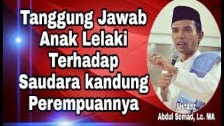 Tanggung jawab Seorang lelaki kepada Saudara kandung yang perempuan - Ustadz Abdul Somad, Lc. MA