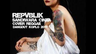 Repvblik - Sandiwara Cinta Cover Reggae Dangdut koplo 2017