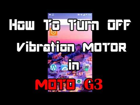 How to Turn OFF vibration motor in MOTO G3   MOTOG3 Tips & Tricks