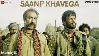 Saanp Khavega - Full Video | Sonchiriya | Sushant Singh Rajput | Bhumi Pednekar | Sukhwinder Singh