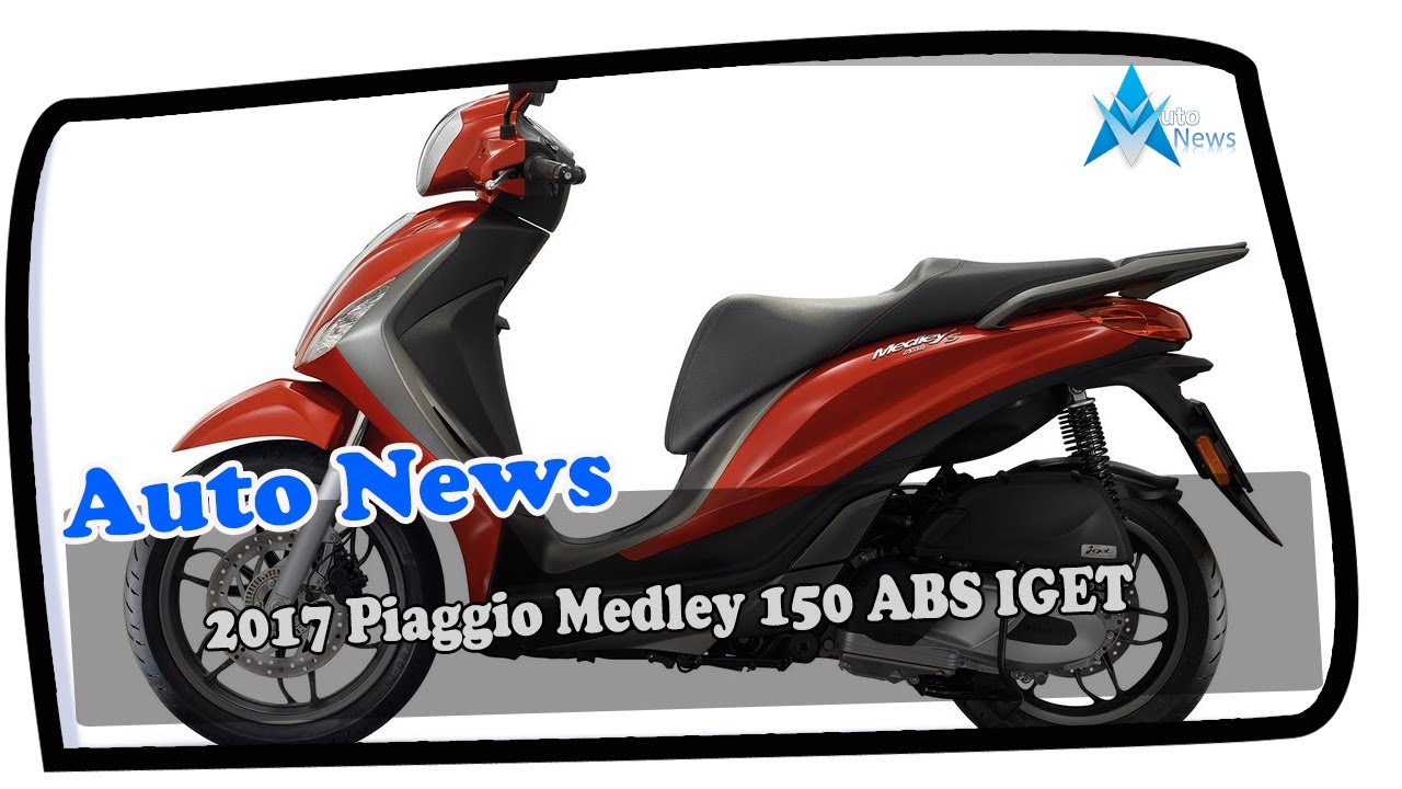 hot news 2017 piaggio medley 150 abs iget - youtube