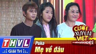 THVL | Cười xuyên Việt - Phiên bản nghệ sĩ 2016 | Tập 8 [4]: Mẹ về đâu - Puka