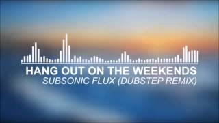Subsonic Flux - Hang Out On The Weekends