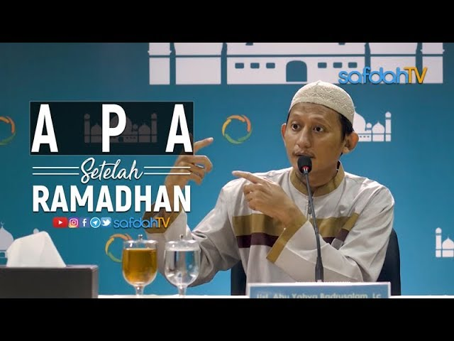 Kajian Ilmiah: Apa Setelah Ramadhan? - Ustadz Badru Salam, Lc