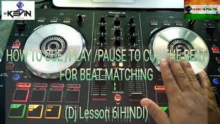 HOW TO CUE /PLAY /PAUSE TO CUE THE BEAT FOR BEAT MATCHING (Dj Lesson 6 HINDI)
