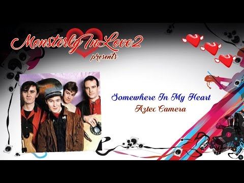 Aztec Camera  Somewhere In My Heart 1987