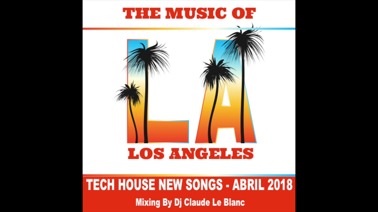 Download THE MUSIC OF LOS ANGELES - NEW TECH HOUSE SONGS - ABRIL 2018 (Mix by Dj Claude Le Blanc)