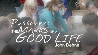 3/20/2016; Passover: The Marks of a Good Life ; Rev. John Dehne; 9:15svc