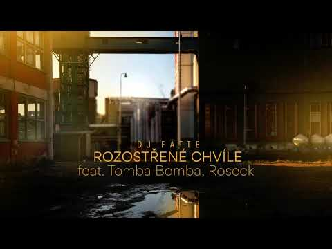 DJ Fatte - Rozostřené chvíle (feat. Tomba Bomba, Roseck)