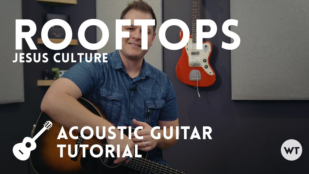 Rooftops jesus culture tutorial (acoustic guitar) youtube.