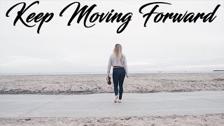 KEEP MOVING FORWARD | MONDAY MOTIVATION