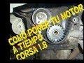 puesta a tiempo de motor corsa  1.8(COMO PONER A TIEMPO MOTOR)