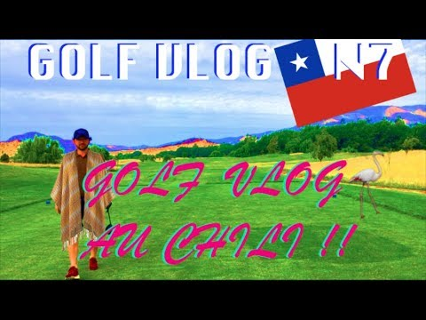 VLOG N7 : GOLF VLOG AU CHILI !