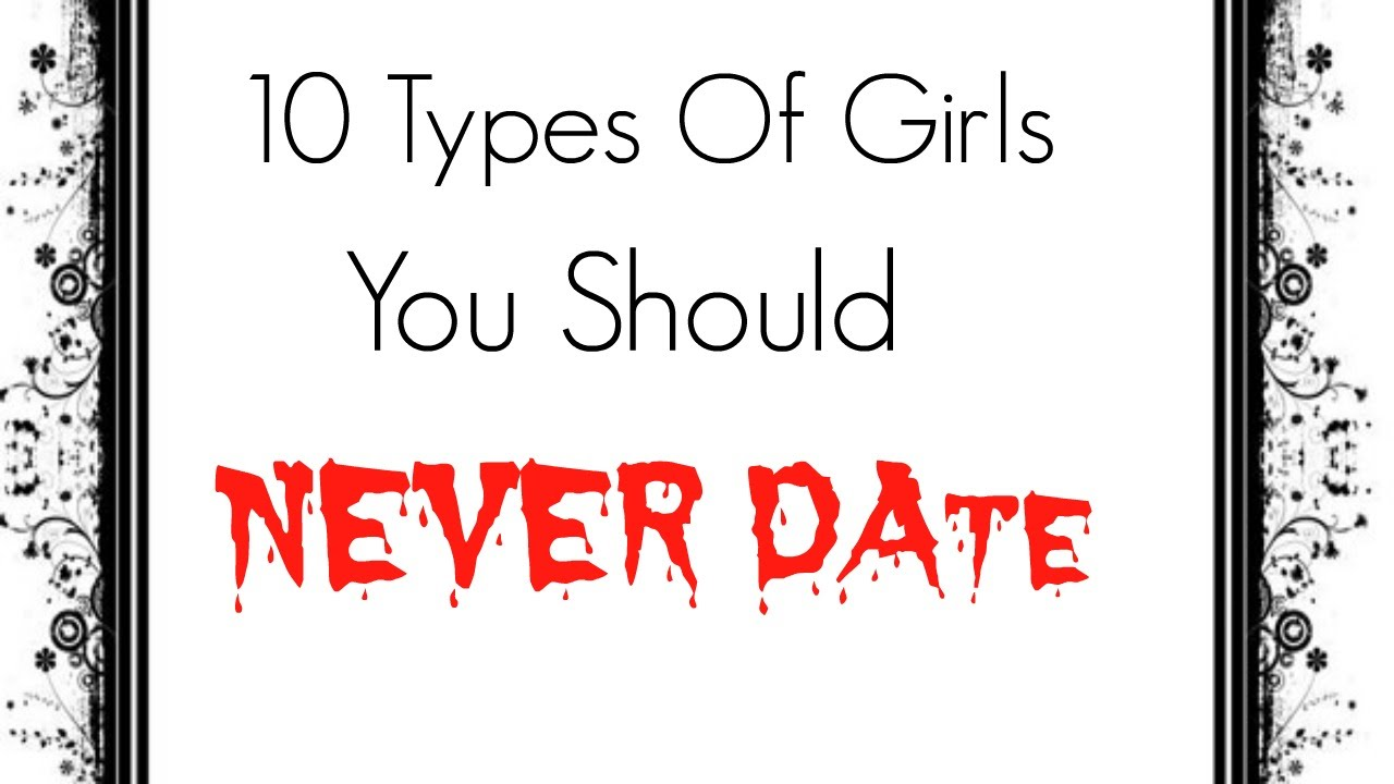 what type of girl should i date