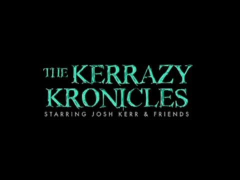 Kerrazy Kronicles - Josh Kerr Full Movie!