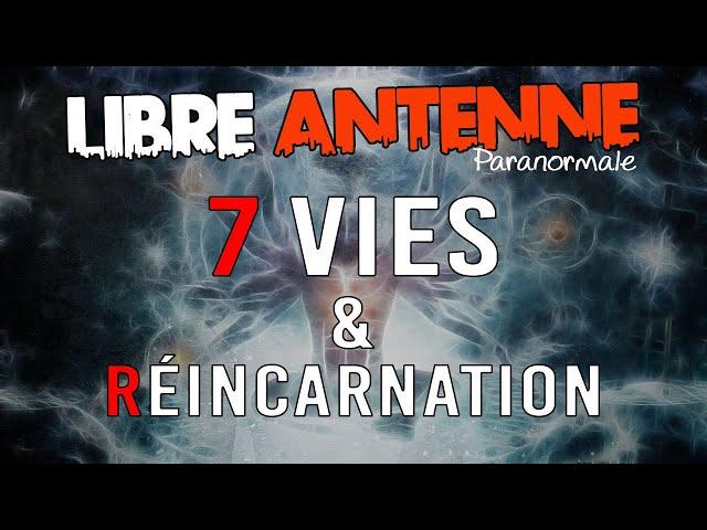 Libre Antenne Paranormal - 7 vies et réincarnation