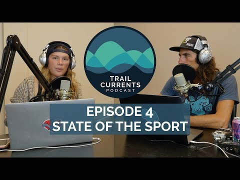 Trail Currents Podcast #4 | State Of The Sport