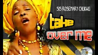 Rosemary Chukwu - Take Over Me - Latest 2016  Nigerian Gospel Music