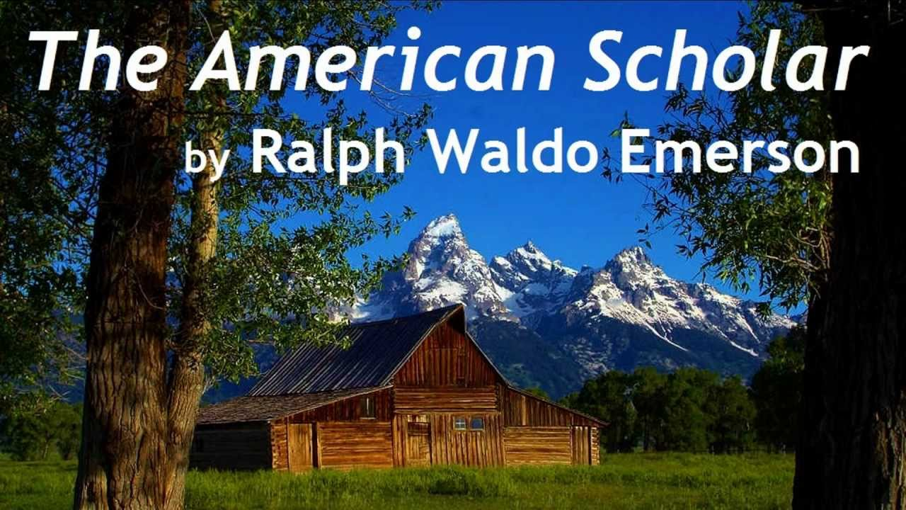 the american scholar by ralph waldo emerson full audiobook the american scholar by ralph waldo emerson full audiobook speech