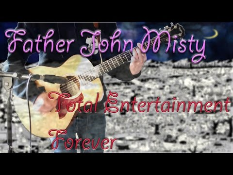 Father John Misty - Total Entertainment Forever Acoustic Guitar Cover 1080P