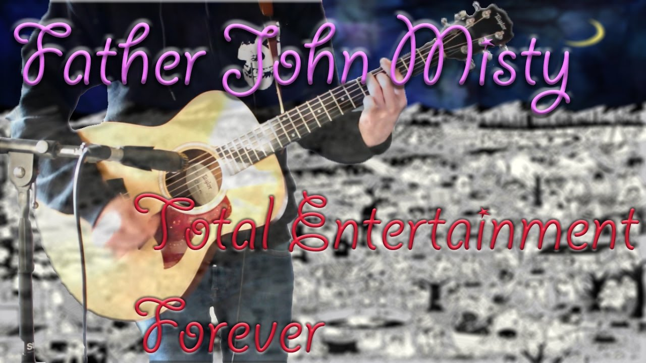 father-john-misty-total-entertainment-forever-acoustic-guitar-cover-1080p-sugarpillcovers
