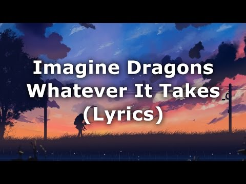 Imagine Dragons - Whatever It Takes (Lyrics)